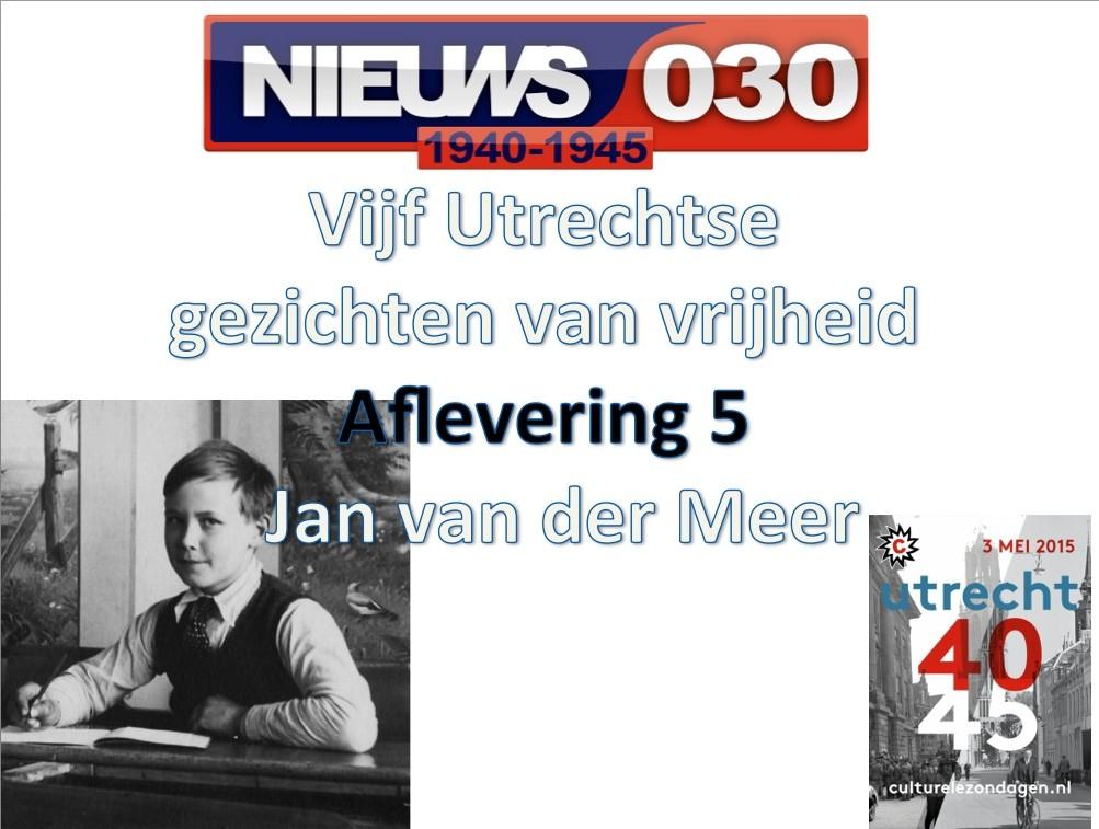 Utrechtse gezichten van vrijheid: Jan van der Meer
